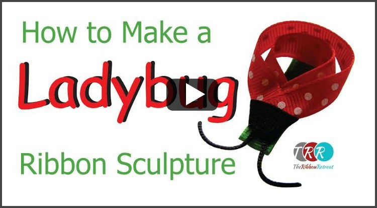 How To Make A Lady Bug Ribbon Sculpture, YouTube Thurday - The Ribbon Retreat Blog