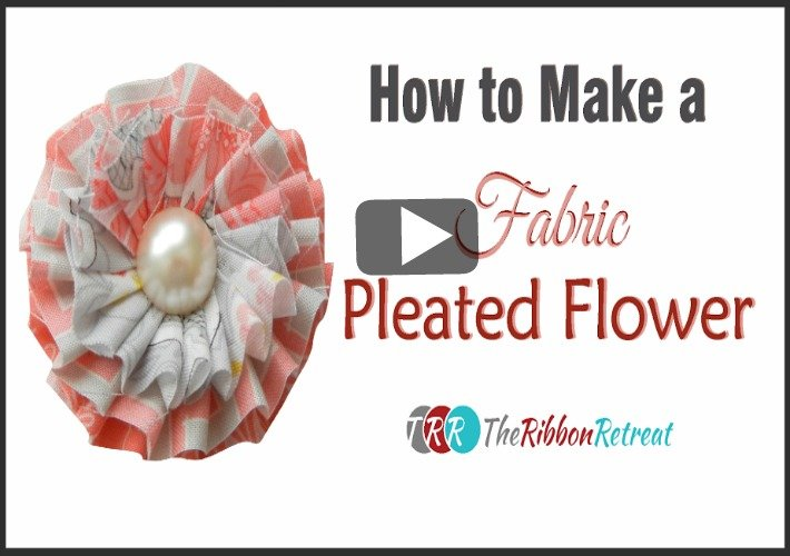 How To Make a Pleated Fabric Flower, YouTube Thursday - The Ribbon Retreat Blog