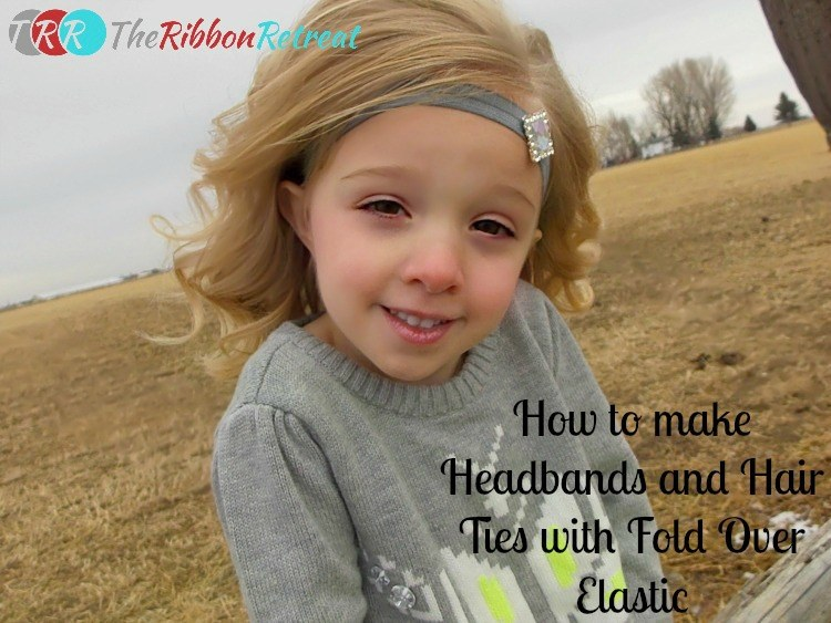 How to Make Headbands and Hair Ties with Fold Over Elastic