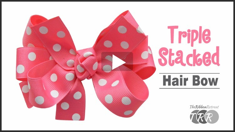 How To Make A Triple Stacked Hair Bow, YouTube Thursday - The Ribbon Retreat Blog
