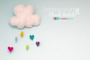 Raining Hearts and Cloud Mobile - The Ribbon Retreat Blog