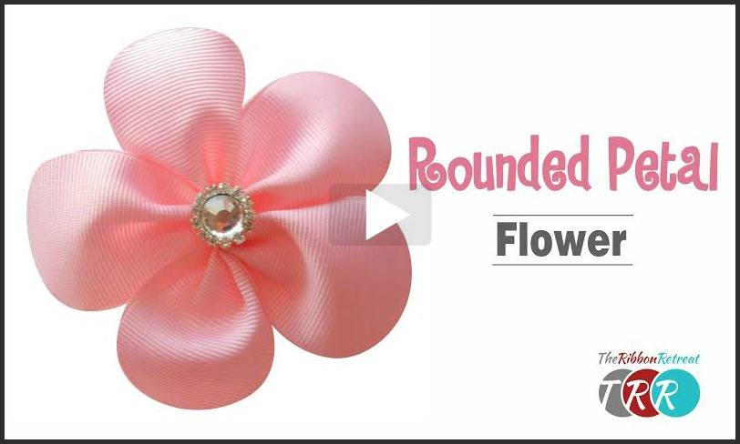 Rounded Petal Flower, YouTube Video - The Ribbon Retreat Blog