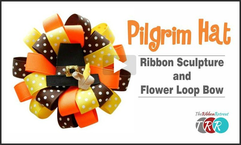 Pilgrim Hat Ribbon Sculpture and Flower Loop Bow, YouTube Video - The Ribbon Retreat Blog