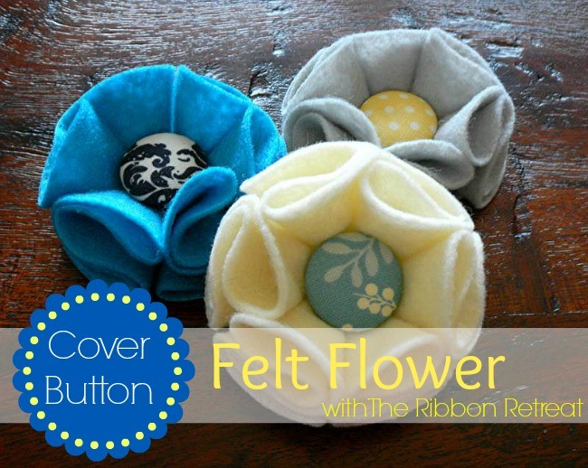 Cover Button Felt Flowers - The Ribbon Retreat Blog