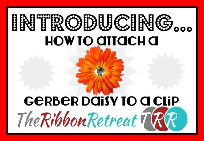 How To Attach A Gerber Daisy To A Clip Video - The Ribbon Retreat Blog