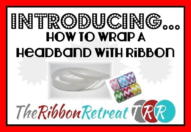 How to Wrap A Headband With Ribbon - The Ribbon Retreat Blog