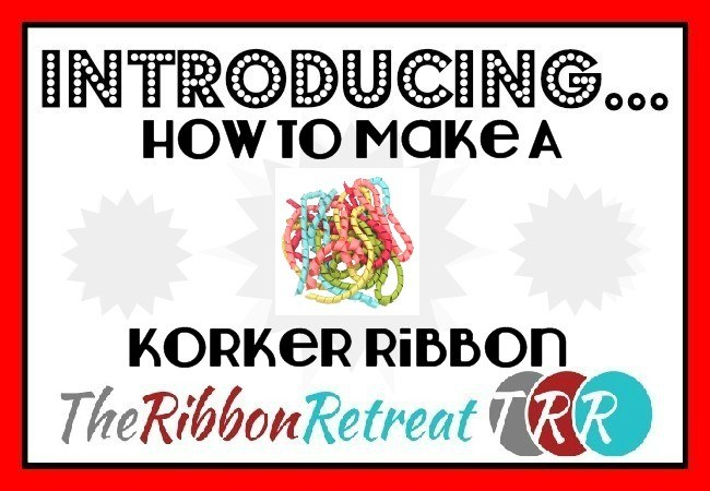 How To Make A Korker Ribbon - The Ribbon Retreat Blog