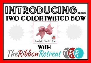 Two Color Twisted Bow Video - The Ribbon Retreat Blog