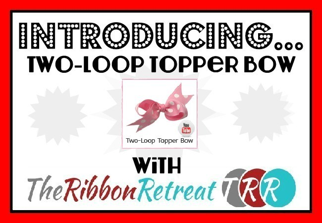 Two-Loop Topper Bow Video - The Ribbon Retreat Blog